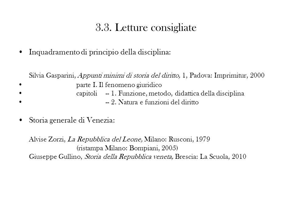 3.3. Letture consigliate Inquadramento di principio della disciplina: Silvia Gasparini, Appunti minimi di storia del diritto, 1, Padova: Imprimitur, 2