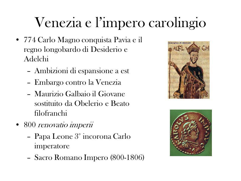 Venezia e limpero carolingio 774 Carlo Magno conquista Pavia e il regno longobardo di Desiderio e Adelchi –Ambizioni di espansione a est –Embargo cont