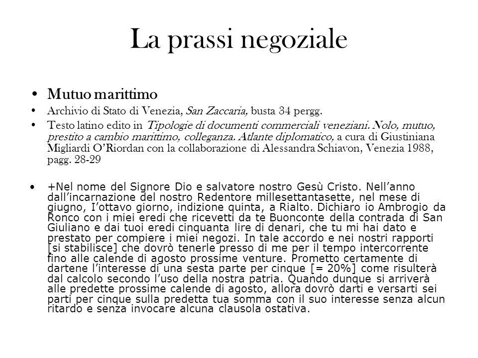 La prassi negoziale Mutuo marittimo Archivio di Stato di Venezia, San Zaccaria, busta 34 pergg. Testo latino edito in Tipologie di documenti commercia