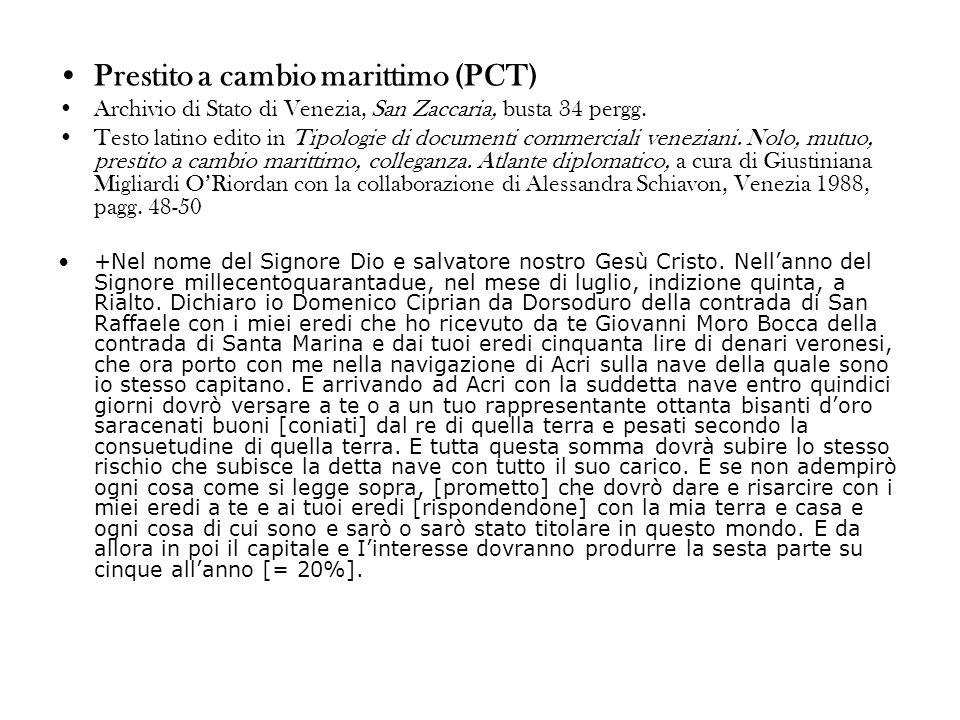 Prestito a cambio marittimo (PCT) Archivio di Stato di Venezia, San Zaccaria, busta 34 pergg. Testo latino edito in Tipologie di documenti commerciali