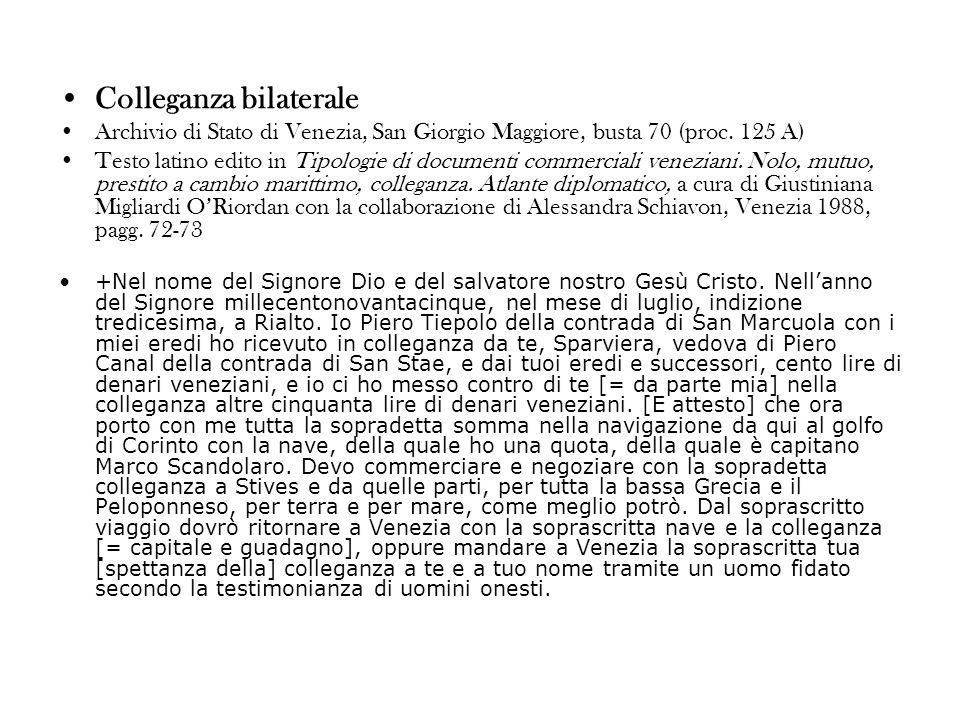 Colleganza bilaterale Archivio di Stato di Venezia, San Giorgio Maggiore, busta 70 (proc. 125 A) Testo latino edito in Tipologie di documenti commerci