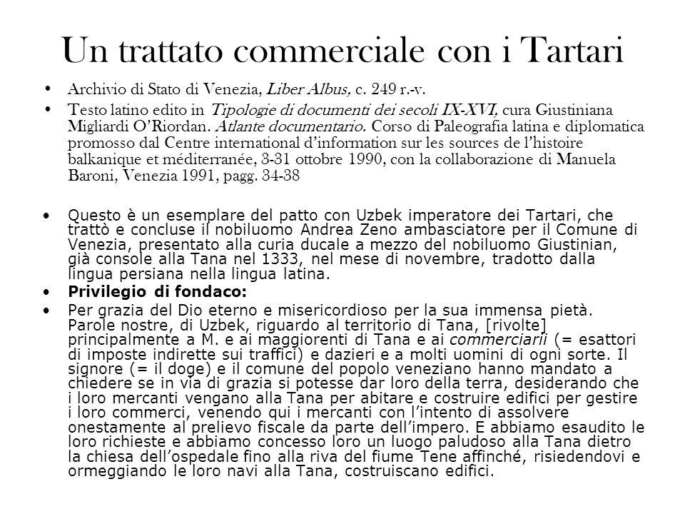 Un trattato commerciale con i Tartari Archivio di Stato di Venezia, Liber Albus, c. 249 r.-v. Testo latino edito in Tipologie di documenti dei secoli