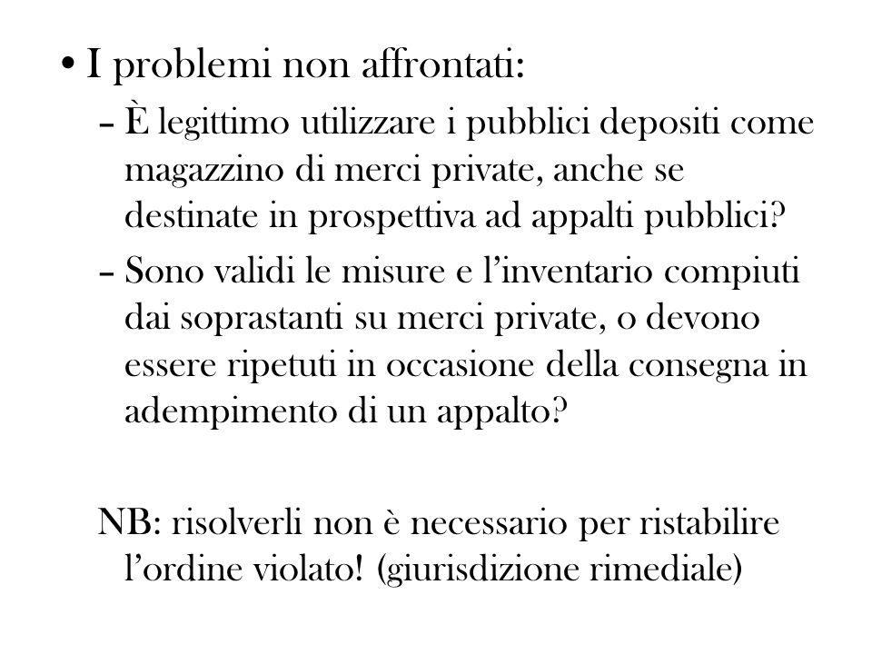 I problemi non affrontati: –È legittimo utilizzare i pubblici depositi come magazzino di merci private, anche se destinate in prospettiva ad appalti p