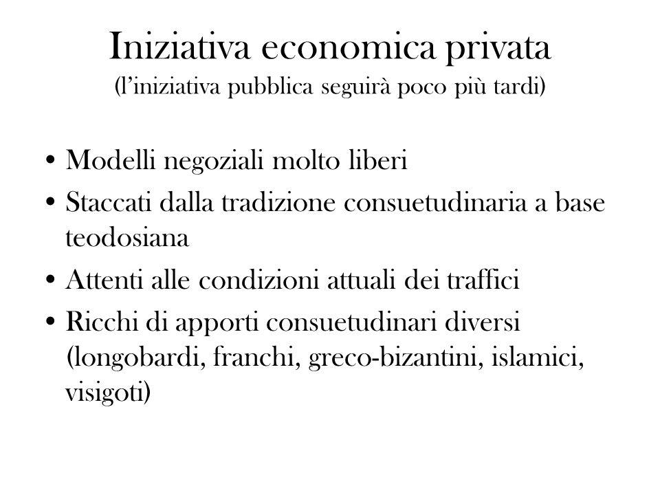 Iniziativa economica privata (liniziativa pubblica seguirà poco più tardi) Modelli negoziali molto liberi Staccati dalla tradizione consuetudinaria a