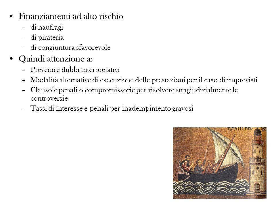 Finanziamenti ad alto rischio –di naufragi –di pirateria –di congiuntura sfavorevole Quindi attenzione a: –Prevenire dubbi interpretativi –Modalità al