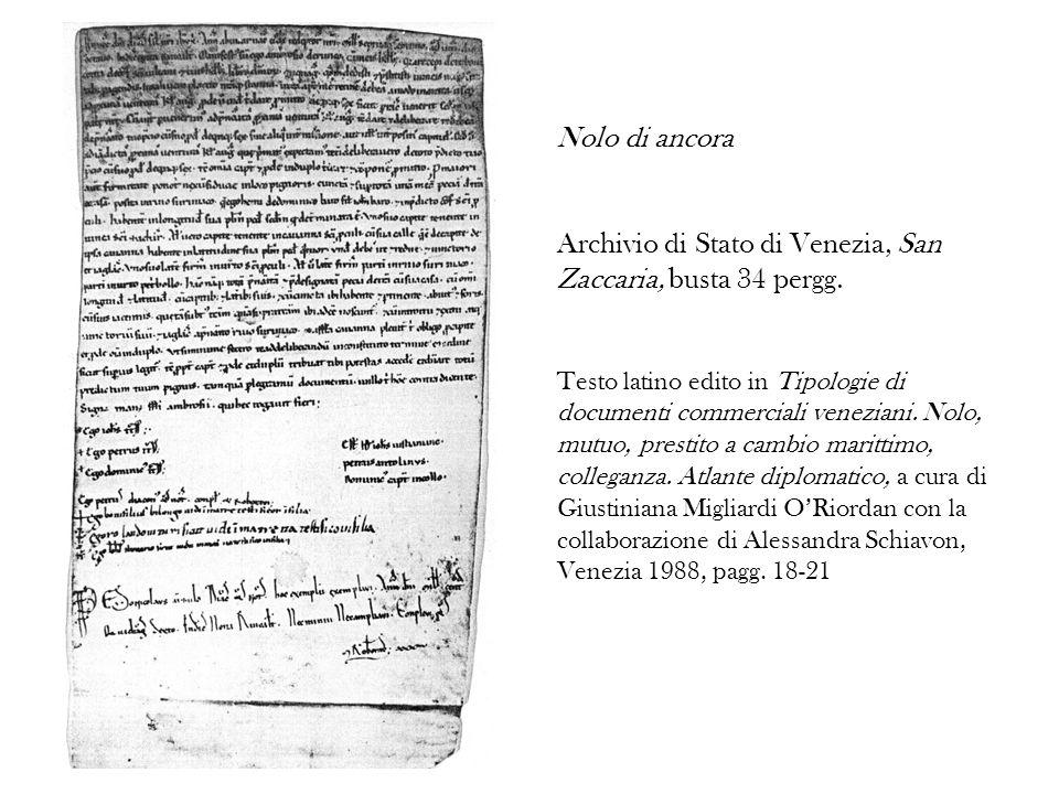 Nolo di ancora Archivio di Stato di Venezia, San Zaccaria, busta 34 pergg. Testo latino edito in Tipologie di documenti commerciali veneziani. Nolo, m