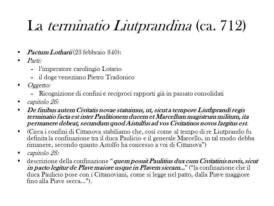 La terminatio Liutprandina (ca. 712) Pactum Lotharii (23 febbraio 840): Parti: –limperatore carolingio Lotario –il doge veneziano Pietro Tradonico Ogg