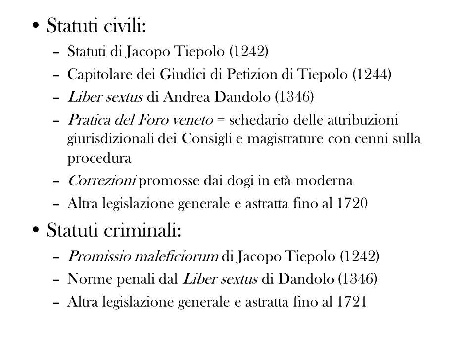 Statuti civili: –Statuti di Jacopo Tiepolo (1242) –Capitolare dei Giudici di Petizion di Tiepolo (1244) –Liber sextus di Andrea Dandolo (1346) –Pratic