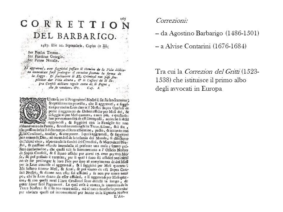 Correzioni: -- da Agostino Barbarigo (1486-1501) -- a Alvise Contarini (1676-1684) Tra cui la Correzion del Gritti (1523- 1538) che istituisce il prim