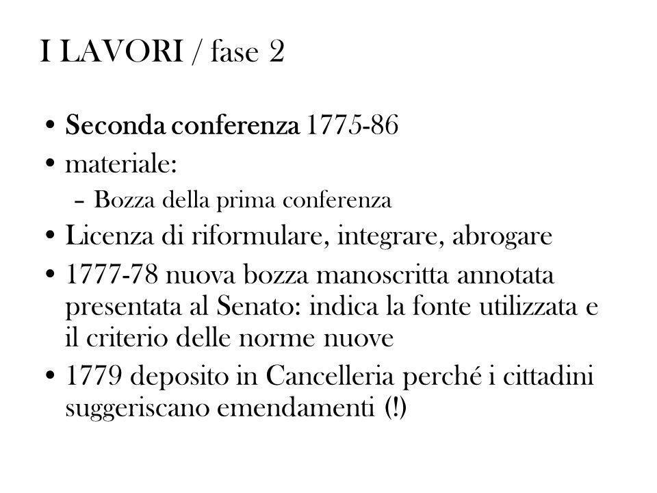 I LAVORI / fase 2 Seconda conferenza 1775-86 materiale: –Bozza della prima conferenza Licenza di riformulare, integrare, abrogare 1777-78 nuova bozza
