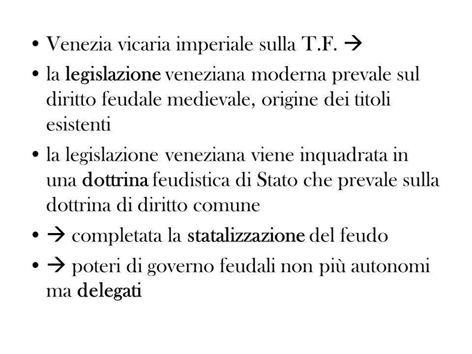 Venezia vicaria imperiale sulla T.F. la legislazione veneziana moderna prevale sul diritto feudale medievale, origine dei titoli esistenti la legislaz
