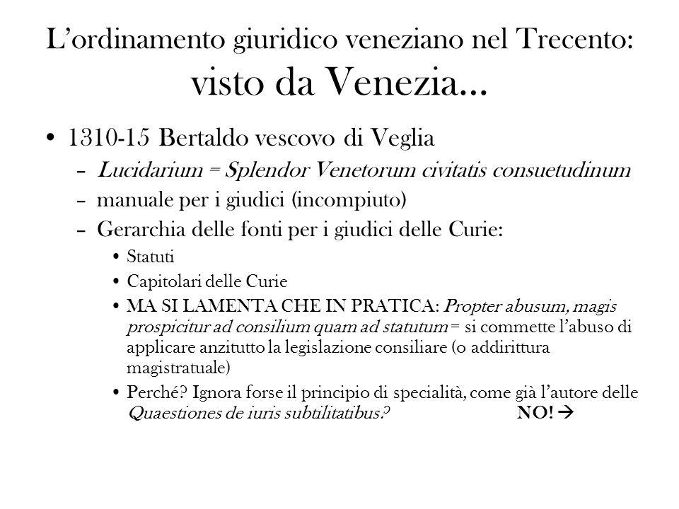 Lordinamento giuridico veneziano nel Trecento: visto da Venezia… 1310-15 Bertaldo vescovo di Veglia –Lucidarium = Splendor Venetorum civitatis consuet