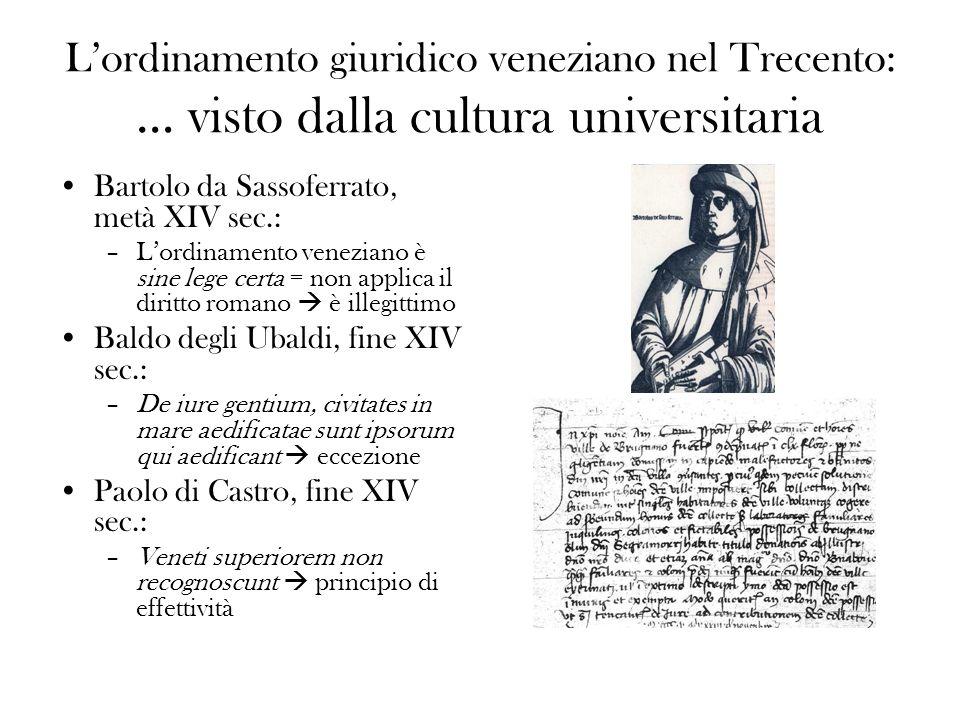 Lordinamento giuridico veneziano nel Trecento: … visto dalla cultura universitaria Bartolo da Sassoferrato, metà XIV sec.: –Lordinamento veneziano è s