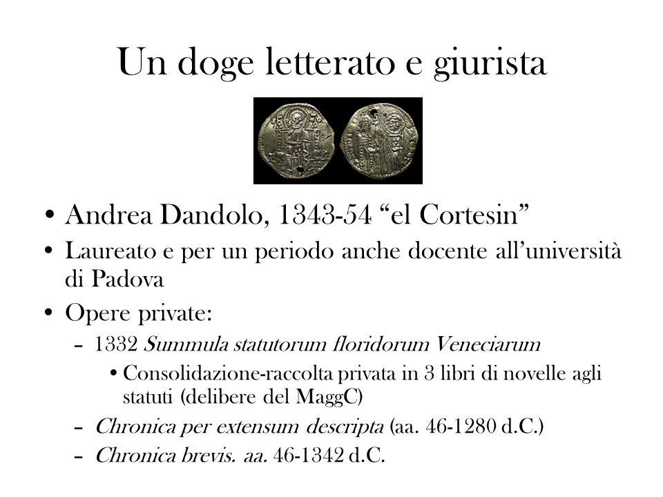 Un doge letterato e giurista Andrea Dandolo, 1343-54 el Cortesin Laureato e per un periodo anche docente alluniversità di Padova Opere private: –1332