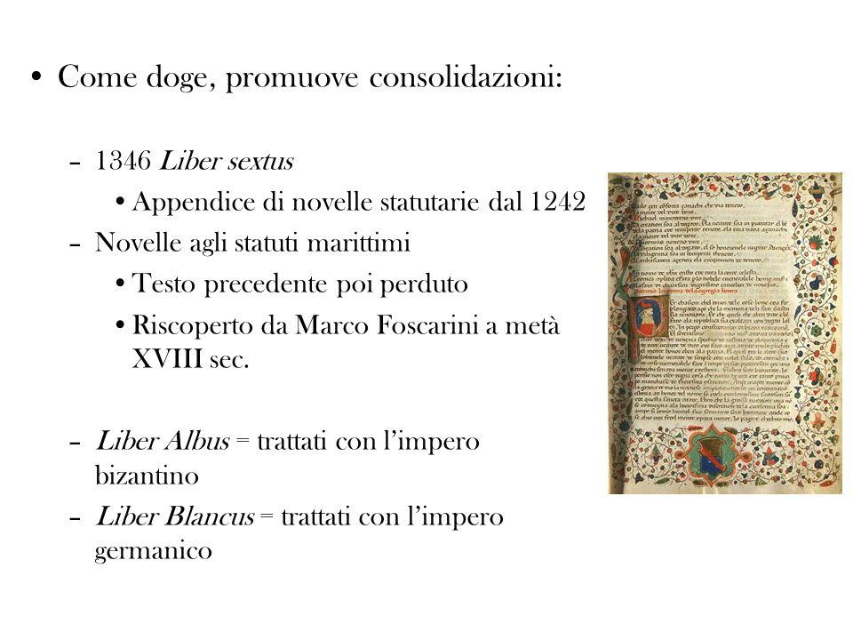 Come doge, promuove consolidazioni: –1346 Liber sextus Appendice di novelle statutarie dal 1242 –Novelle agli statuti marittimi Testo precedente poi p