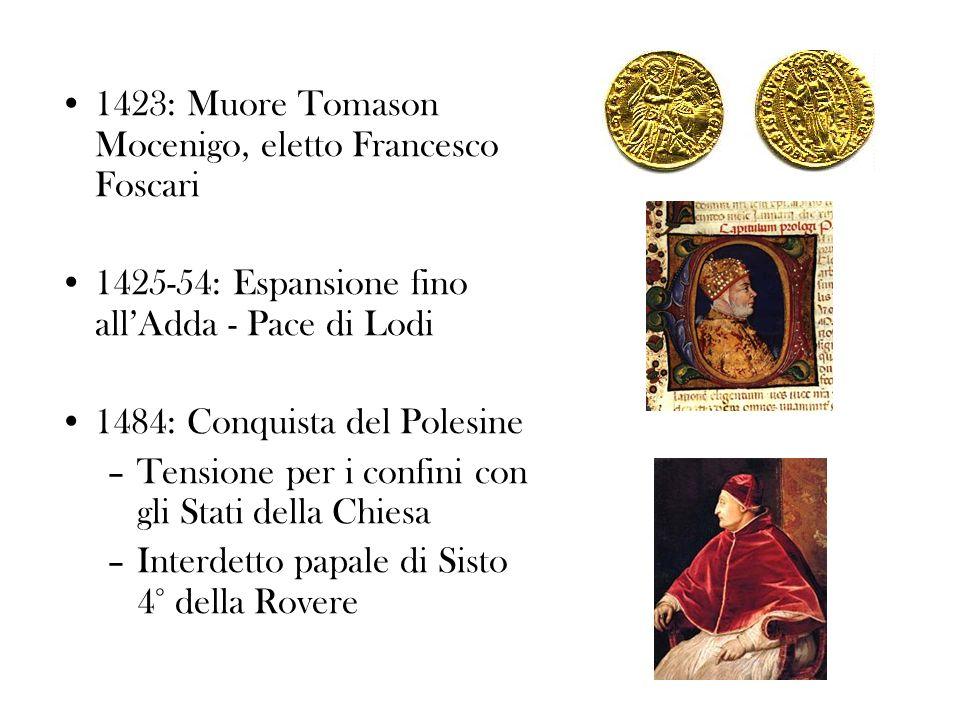 1423: Muore Tomason Mocenigo, eletto Francesco Foscari 1425-54: Espansione fino allAdda - Pace di Lodi 1484: Conquista del Polesine –Tensione per i co