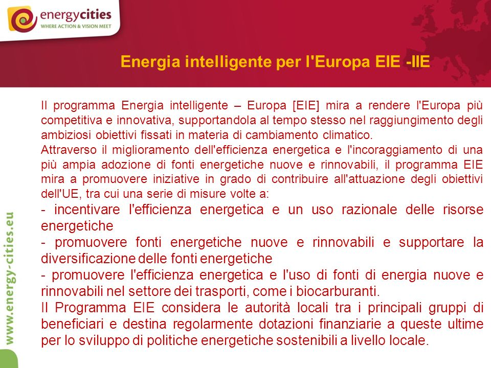 Il programma Energia intelligente – Europa [EIE] mira a rendere l Europa più competitiva e innovativa, supportandola al tempo stesso nel raggiungimento degli ambiziosi obiettivi fissati in materia di cambiamento climatico.