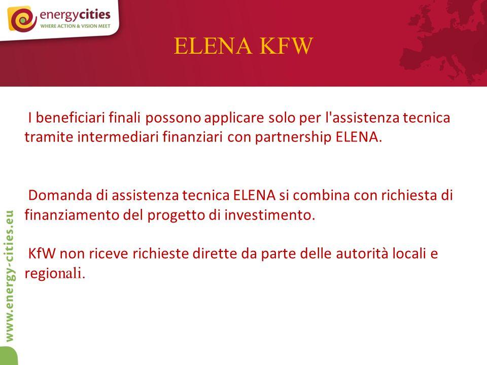 ELENA KFW I beneficiari finali possono applicare solo per l assistenza tecnica tramite intermediari finanziari con partnership ELENA.