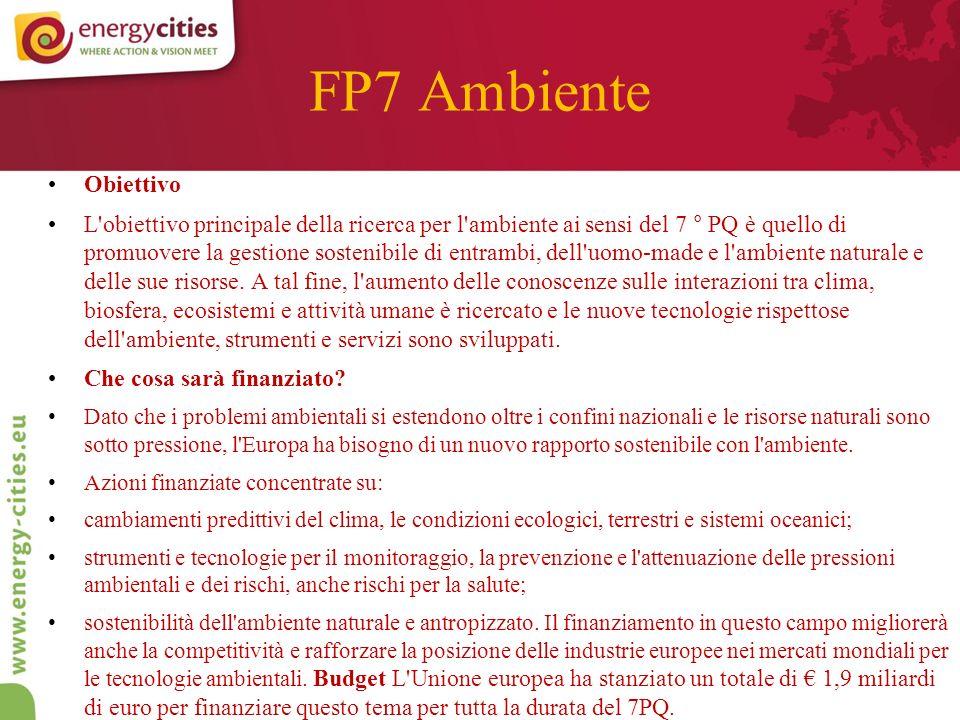 FP7 Ambiente Obiettivo L obiettivo principale della ricerca per l ambiente ai sensi del 7 ° PQ è quello di promuovere la gestione sostenibile di entrambi, dell uomo-made e l ambiente naturale e delle sue risorse.
