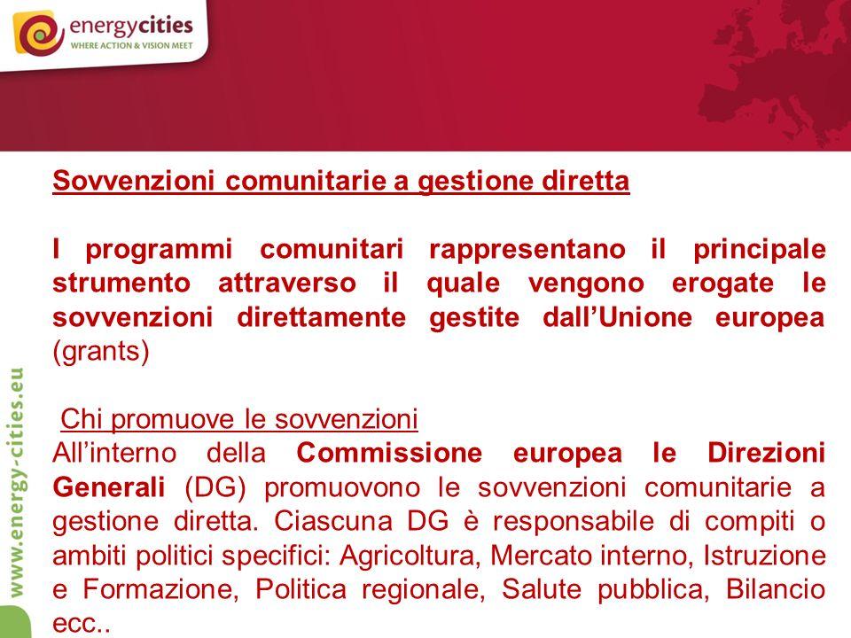 Sovvenzioni comunitarie a gestione diretta I programmi comunitari rappresentano il principale strumento attraverso il quale vengono erogate le sovvenzioni direttamente gestite dallUnione europea (grants) Chi promuove le sovvenzioni Allinterno della Commissione europea le Direzioni Generali (DG) promuovono le sovvenzioni comunitarie a gestione diretta.