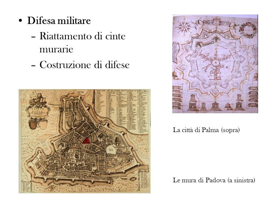 Difesa militare –Riattamento di cinte murarie –Costruzione di difese La città di Palma (sopra) Le mura di Padova (a sinistra)