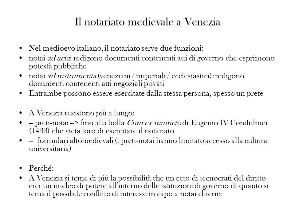 Il notariato medievale a Venezia Nel medioevo italiano, il notariato serve due funzioni: notai ad acta: redigono documenti contenenti atti di governo