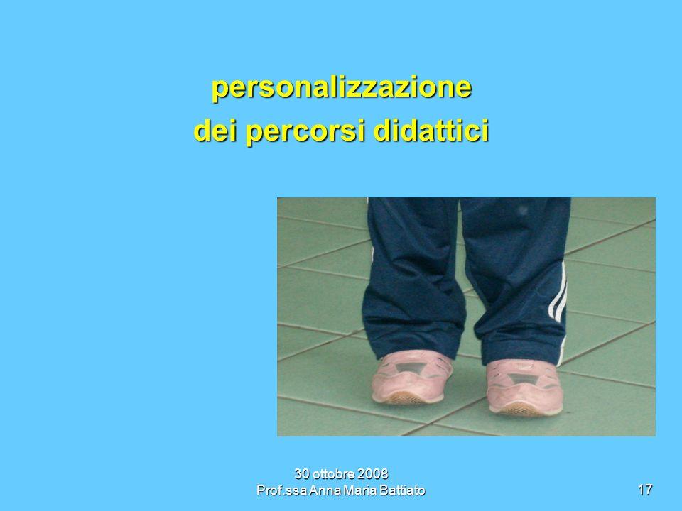 30 ottobre 2008 Prof.ssa Anna Maria Battiato17 personalizzazione dei percorsi didattici