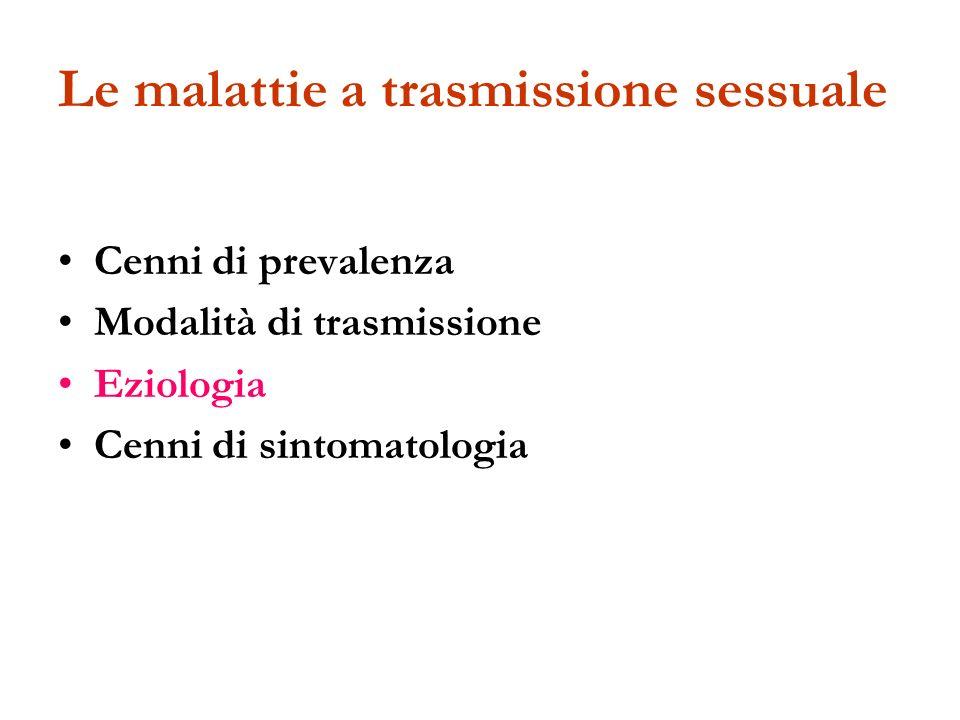 Le malattie a trasmissione sessuale Cenni di prevalenza Modalità di trasmissione Eziologia Cenni di sintomatologia
