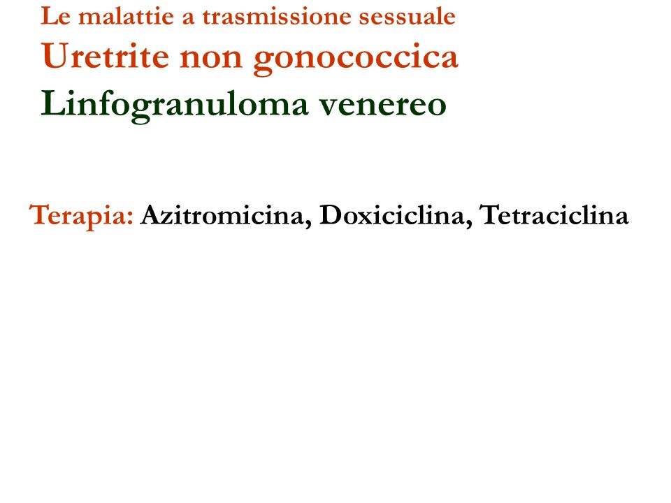 Terapia: Azitromicina, Doxiciclina, Tetraciclina Le malattie a trasmissione sessuale Uretrite non gonococcica Linfogranuloma venereo