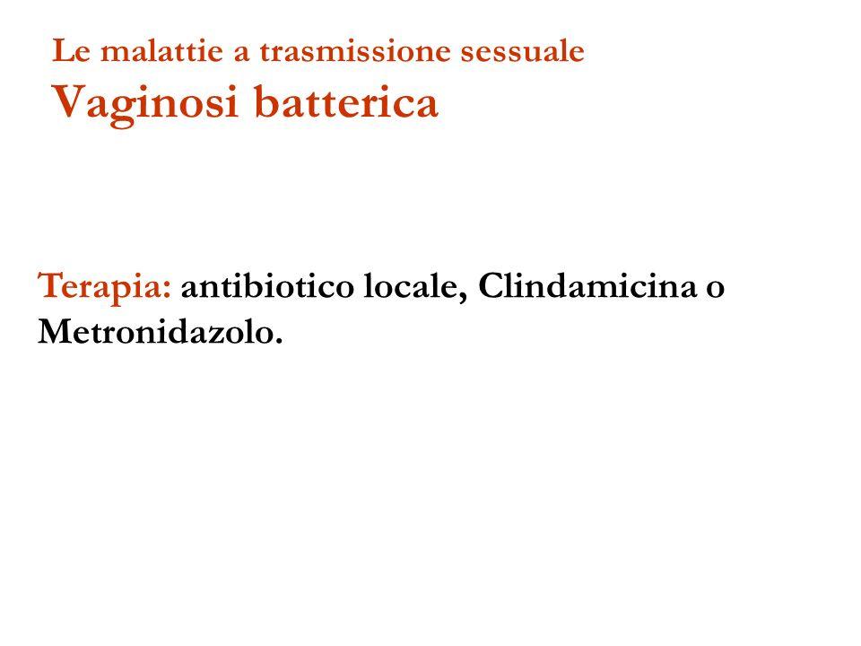 Terapia: antibiotico locale, Clindamicina o Metronidazolo. Le malattie a trasmissione sessuale Vaginosi batterica