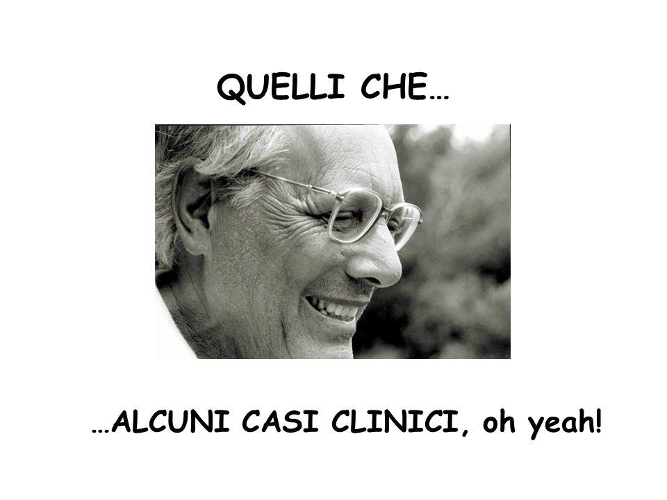 QUELLI CHE… …ALCUNI CASI CLINICI, oh yeah!