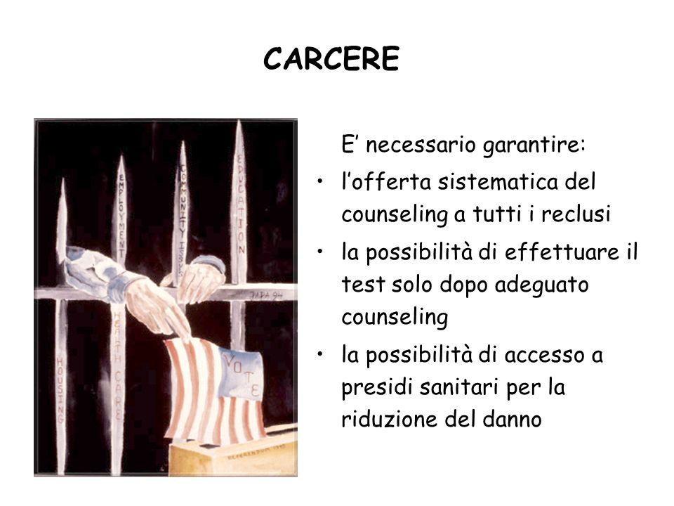 CARCERE E necessario garantire: lofferta sistematica del counseling a tutti i reclusi la possibilità di effettuare il test solo dopo adeguato counseling la possibilità di accesso a presidi sanitari per la riduzione del danno