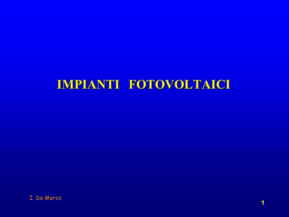 I. De Marco 1 IMPIANTI FOTOVOLTAICI IMPIANTI FOTOVOLTAICI