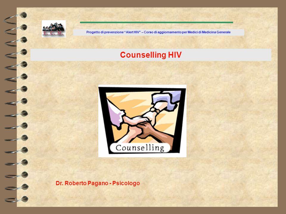 Dr. Roberto Pagano - Psicologo Progetto di prevenzione Alert HIV – Corso di aggiornamento per Medici di Medicina Generale Counselling HIV