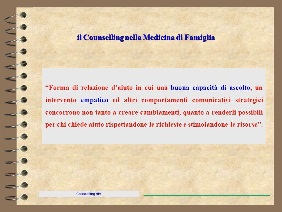 Counselling HIV il Counselling nella Medicina di Famiglia Forma di relazione daiuto in cui una buona capacità di ascolto, un intervento empatico ed al