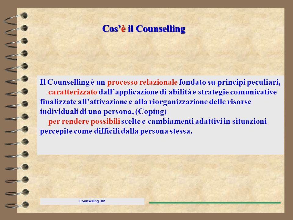 Counselling HIV Cosè il Counselling Il Counselling è un processo relazionale fondato su principi peculiari, caratterizzato dallapplicazione di abilità