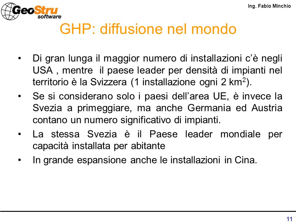 Ing. Fabio Minchio 10 GHP: diffusione nel mondo La tecnologia delle GHP (in seguito GHP, Geothermal Heat Pumps) è nata in Svizzera con un brevetto dep