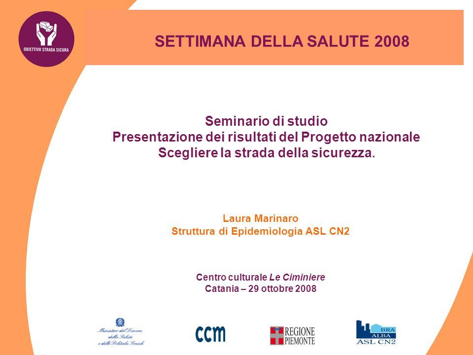 Laura Marinaro Struttura di Epidemiologia ASL CN2 Centro culturale Le Ciminiere Catania – 29 ottobre 2008 Seminario di studio Presentazione dei risult