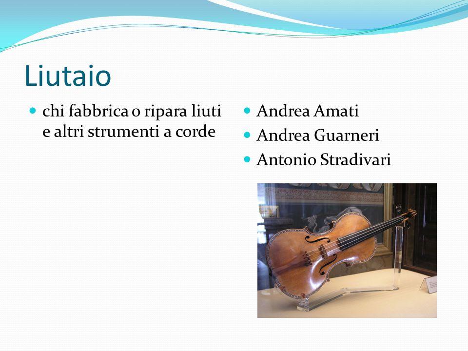 Liutaio chi fabbrica o ripara liuti e altri strumenti a corde Andrea Amati Andrea Guarneri Antonio Stradivari