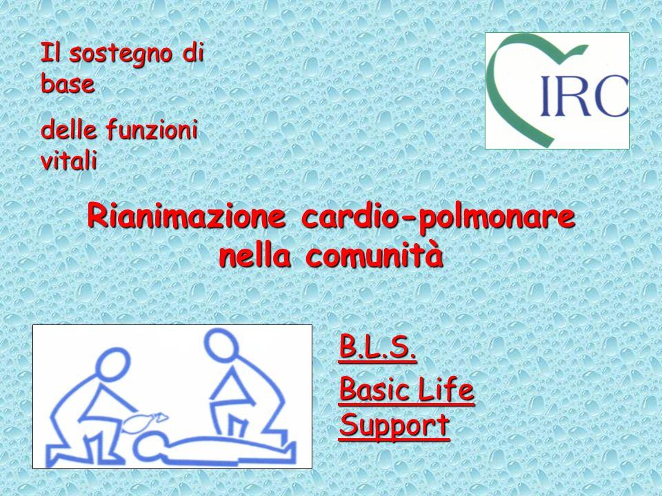 Rianimazione cardio-polmonare nella comunità B.L.S. Basic Life Support Il sostegno di base delle funzioni vitali