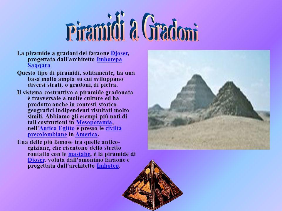 La piramide a gradoni del faraone Djoser, progettata dall'architetto Imhotepa SaqqaraDjoserImhotepa Saqqara Questo tipo di piramidi, solitamente, ha u