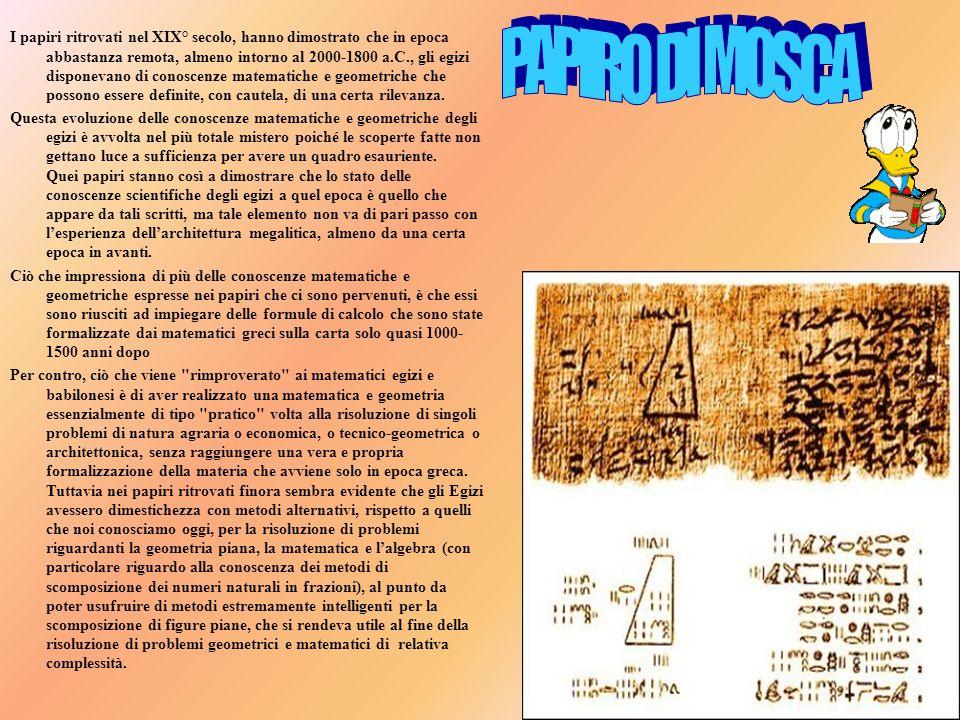I papiri ritrovati nel XIX° secolo, hanno dimostrato che in epoca abbastanza remota, almeno intorno al 2000-1800 a.C., gli egizi disponevano di conosc