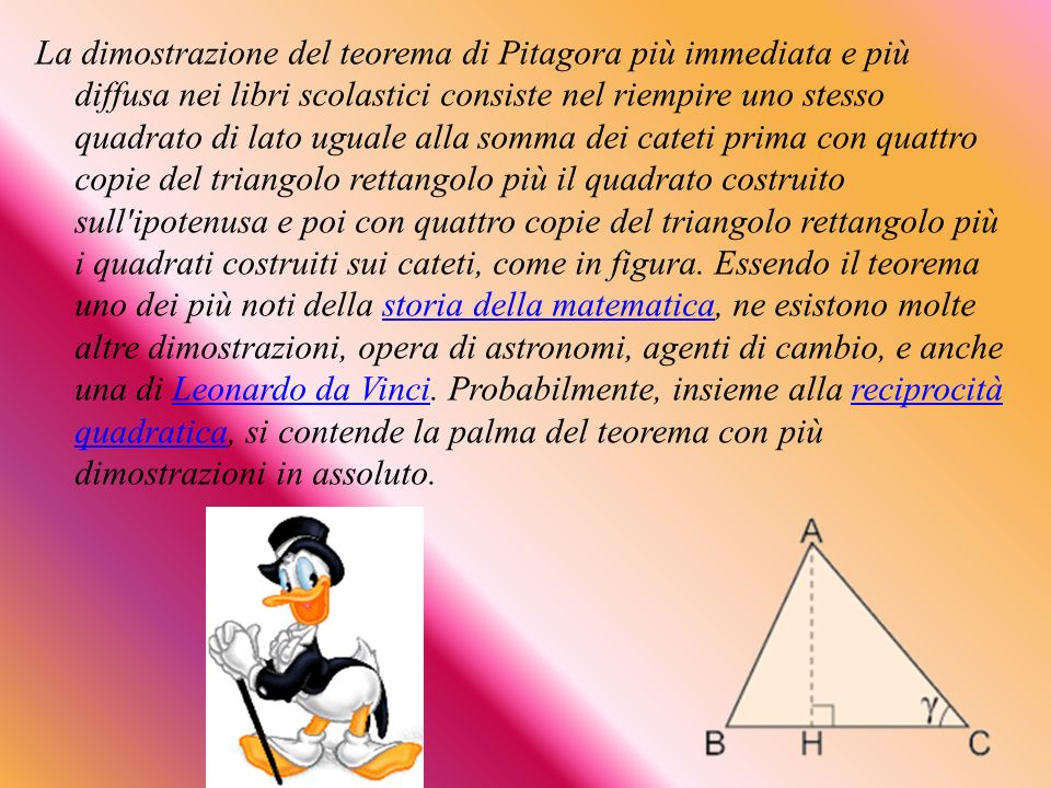 La dimostrazione del teorema di Pitagora più immediata e più diffusa nei libri scolastici consiste nel riempire uno stesso quadrato di lato uguale all