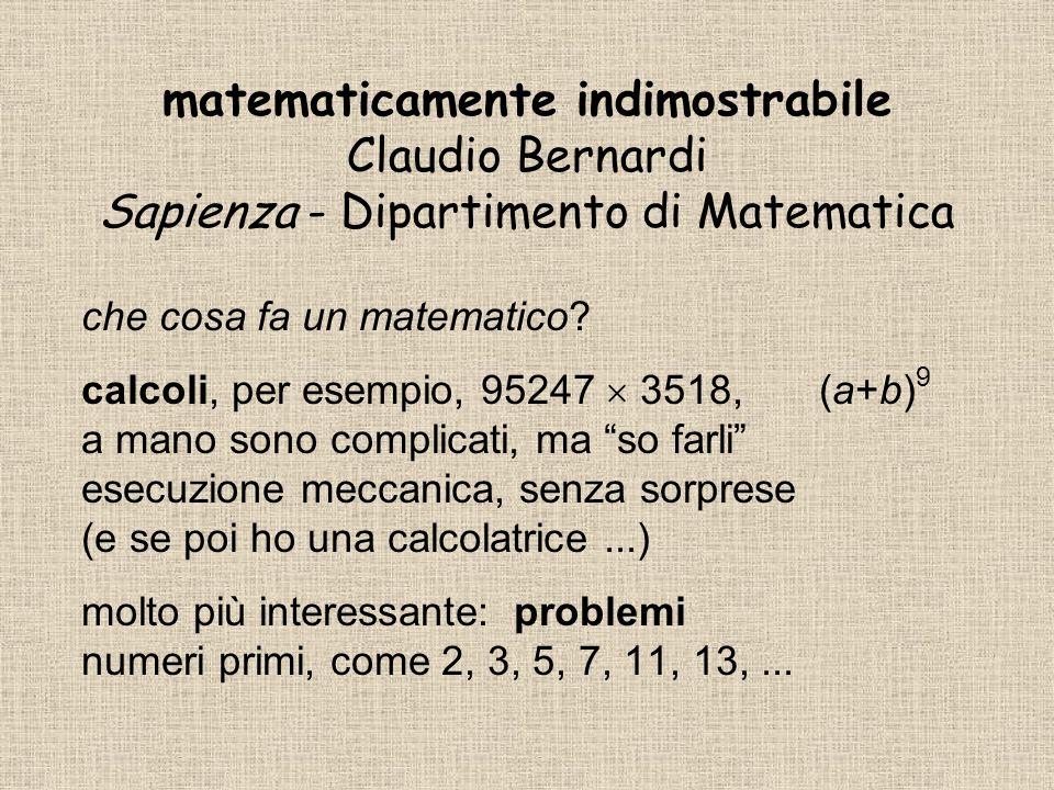matematicamente indimostrabile Claudio Bernardi Sapienza - Dipartimento di Matematica che cosa fa un matematico? calcoli, per esempio, 95247 3518,(a+b