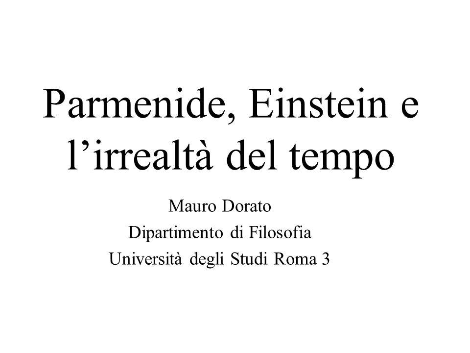 Parmenide, Einstein e lirrealtà del tempo Mauro Dorato Dipartimento di Filosofia Università degli Studi Roma 3
