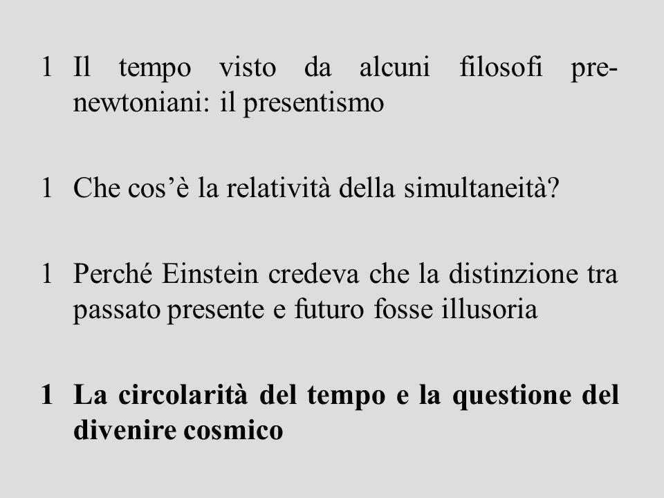 1Il tempo visto da alcuni filosofi pre- newtoniani: il presentismo 1Che cosè la relatività della simultaneità.