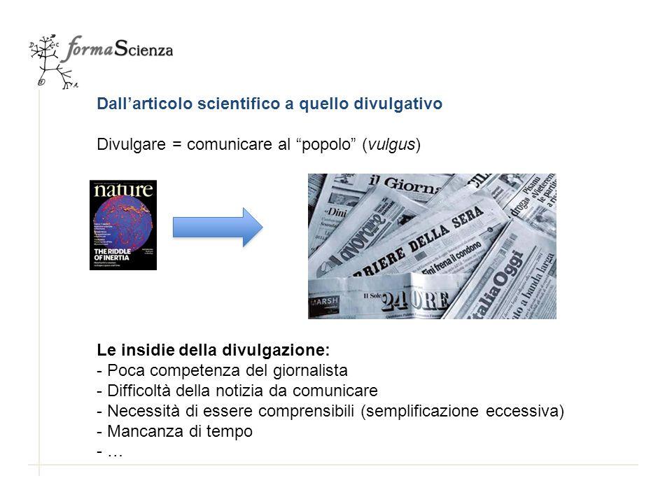 Dallarticolo scientifico a quello divulgativo Divulgare = comunicare al popolo (vulgus) Le insidie della divulgazione: - Poca competenza del giornalis