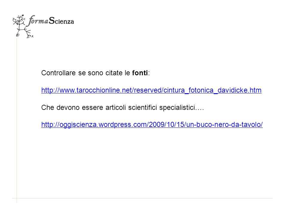 Controllare se sono citate le fonti: http://www.tarocchionline.net/reserved/cintura_fotonica_davidicke.htm Che devono essere articoli scientifici spec