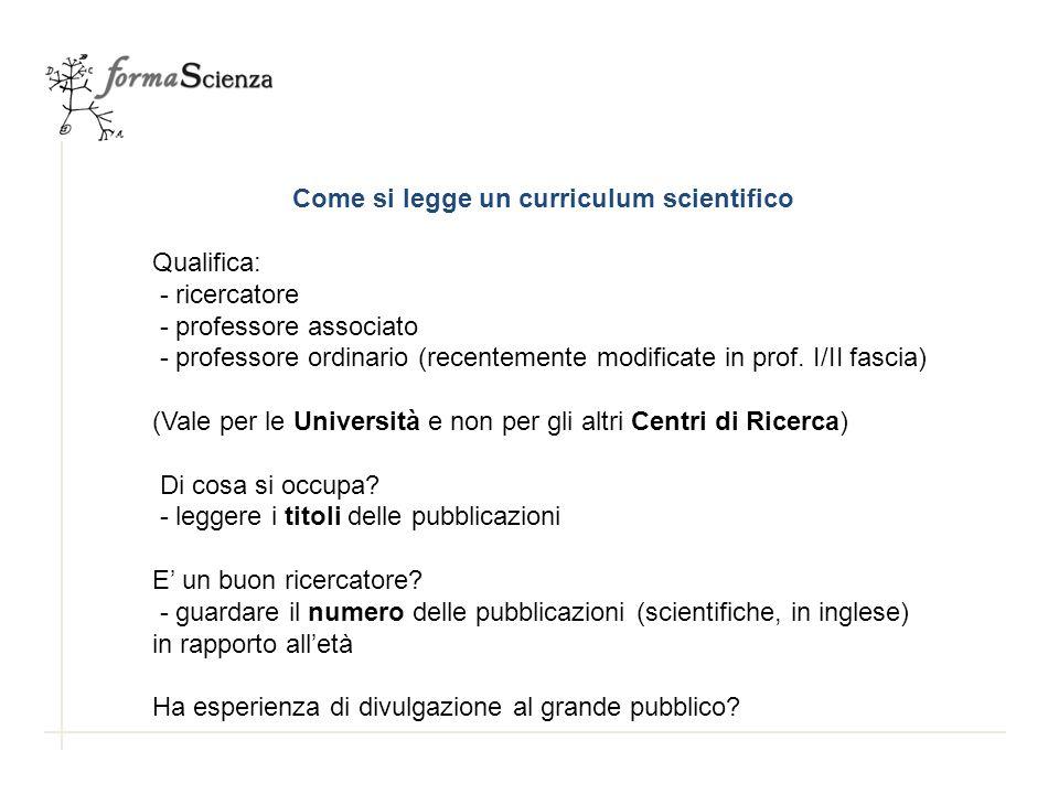 Come si legge un curriculum scientifico Qualifica: - ricercatore - professore associato - professore ordinario (recentemente modificate in prof. I/II