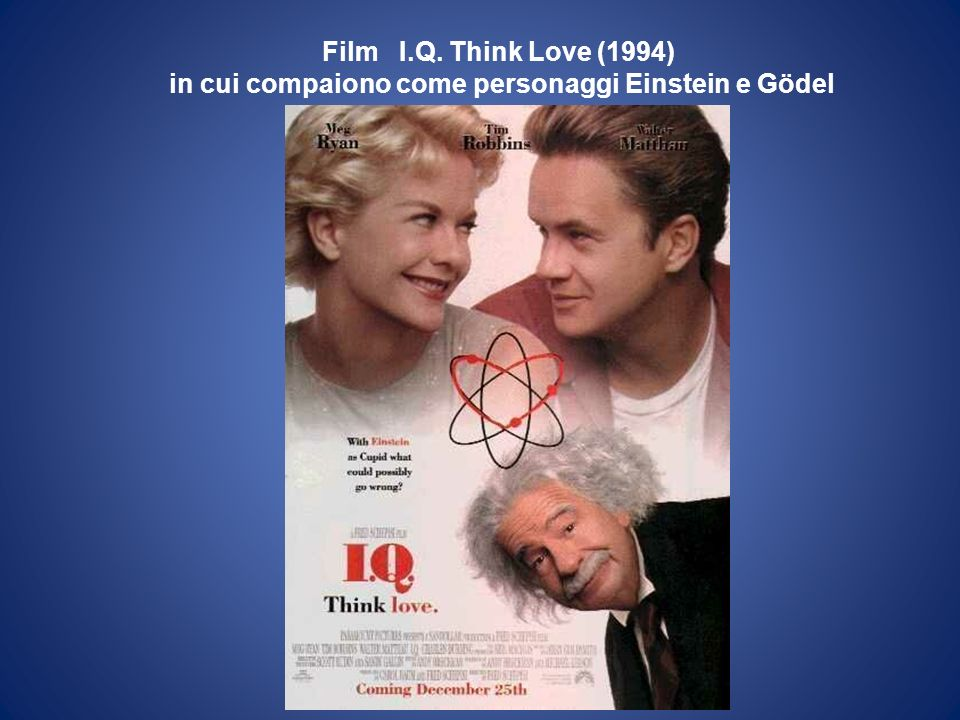 Film I.Q. Think Love (1994) in cui compaiono come personaggi Einstein e Gödel